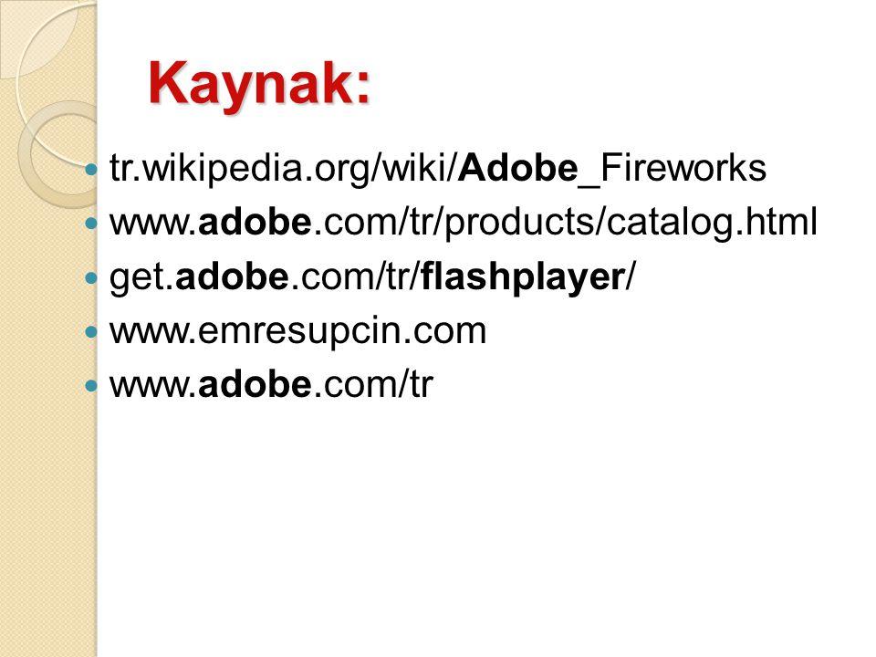 Kaynak: tr.wikipedia.org/wiki/Adobe_Fireworks www.adobe.com/tr/products/catalog.html get.adobe.com/tr/flashplayer/ www.emresupcin.com www.adobe.com/tr