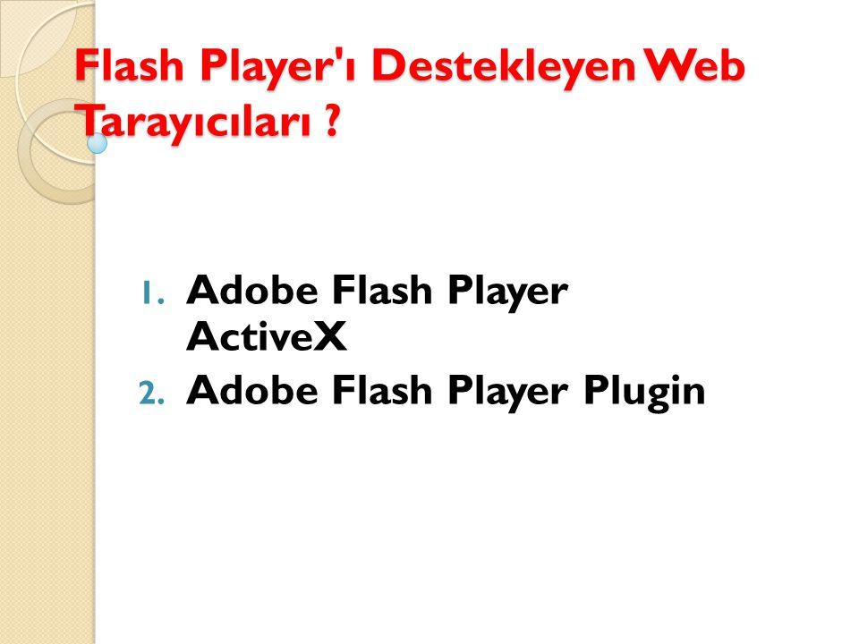 Flash Player ı Destekleyen Web Tarayıcıları .1. Adobe Flash Player ActiveX 2.