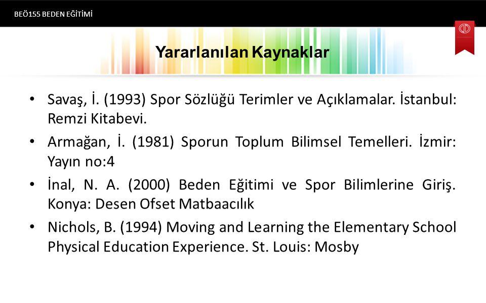 Yararlanılan Kaynaklar Savaş, İ. (1993) Spor Sözlüğü Terimler ve Açıklamalar. İstanbul: Remzi Kitabevi. Armağan, İ. (1981) Sporun Toplum Bilimsel Teme