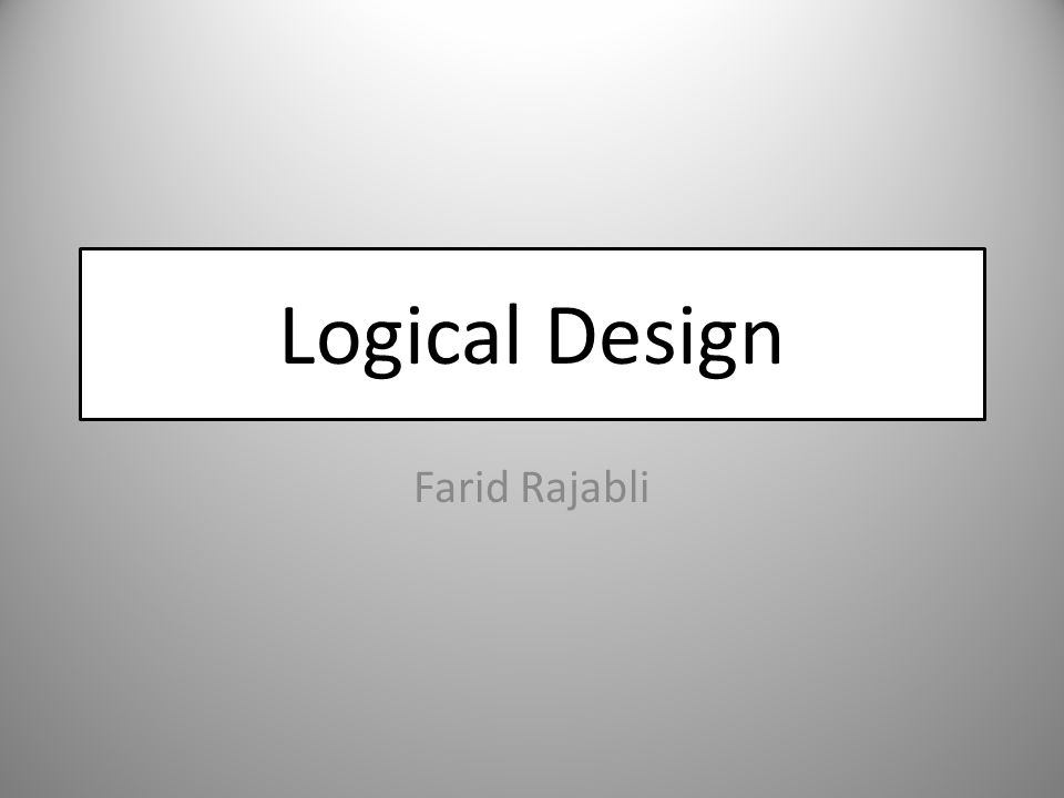 Logical Design Farid Rajabli
