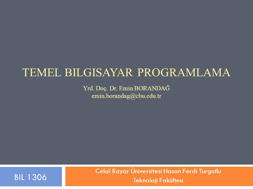 IDE (Integrated Development Environment – Tümleşik Geliştirme Ortamı) (devam…) 62 BIL 1306 – Temel Bilgisayar Programlama En bilinen tümleşik geliştirme ortamları: Eclipse, Microsoft Visual Studio, Code::Blocks, Dev-C++, Anjuta, KDevelop, NetBeans…