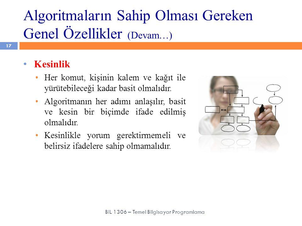 Algoritmaların Sahip Olması Gereken Genel Özellikler (Devam…) 17 BIL 1306 – Temel Bilgisayar Programlama Kesinlik Her komut, kişinin kalem ve kağıt il
