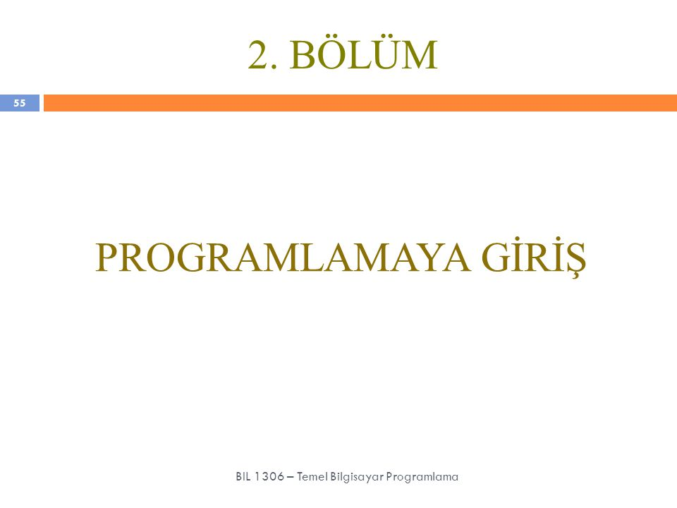 2. BÖLÜM PROGRAMLAMAYA GİRİŞ 55 BIL 1306 – Temel Bilgisayar Programlama