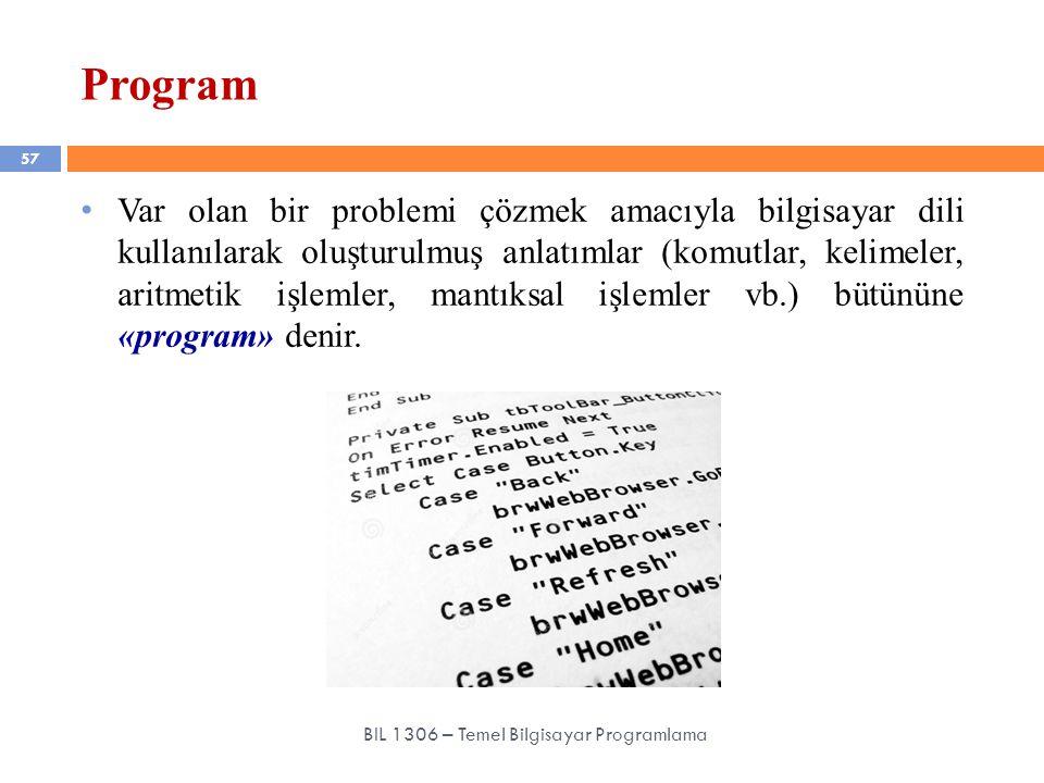 Program 57 BIL 1306 – Temel Bilgisayar Programlama Var olan bir problemi çözmek amacıyla bilgisayar dili kullanılarak oluşturulmuş anlatımlar (komutla