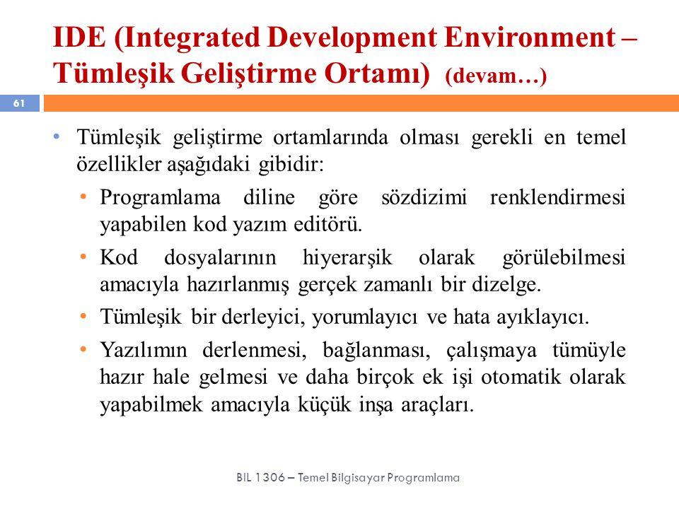 IDE (Integrated Development Environment – Tümleşik Geliştirme Ortamı) (devam…) 61 BIL 1306 – Temel Bilgisayar Programlama Tümleşik geliştirme ortamlar