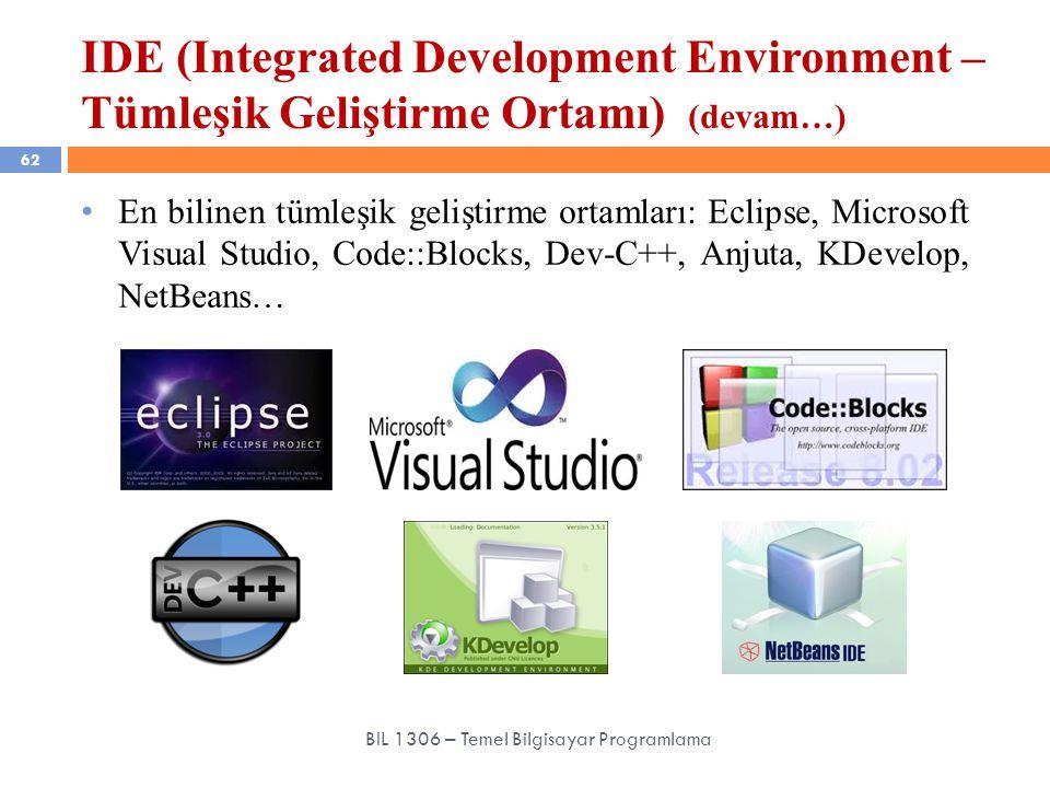 IDE (Integrated Development Environment – Tümleşik Geliştirme Ortamı) (devam…) 62 BIL 1306 – Temel Bilgisayar Programlama En bilinen tümleşik geliştir