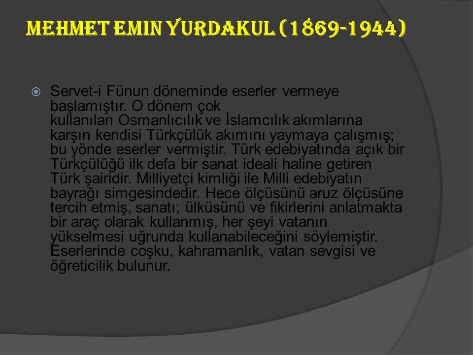 Ziya Gökalp (1876-1924)  Bazı eserleri:  Şiir: Kızıl Elma, Altın Işık, Yeni Hayat  Nesir: Türkçülüğün Esasları, Türk Medeniyeti Tarihi, Malta Mektu