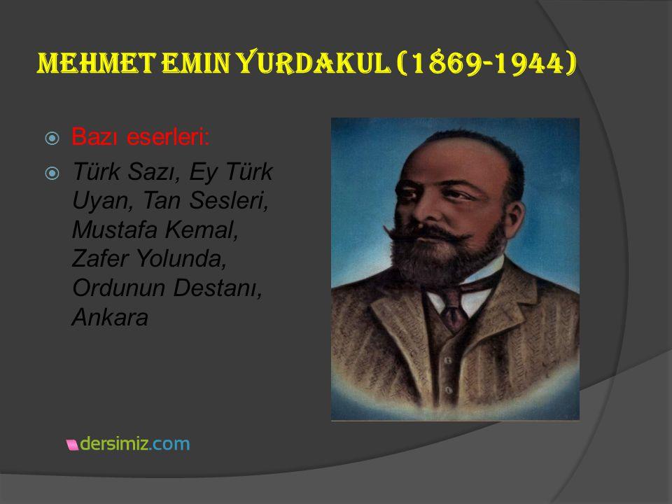 Mehmet Emin Yurdakul (1869-1944)  Servet-i Fünun döneminde eserler vermeye başlamıştır. O dönem çok kullanılan Osmanlıcılık ve İslamcılık akımlarına