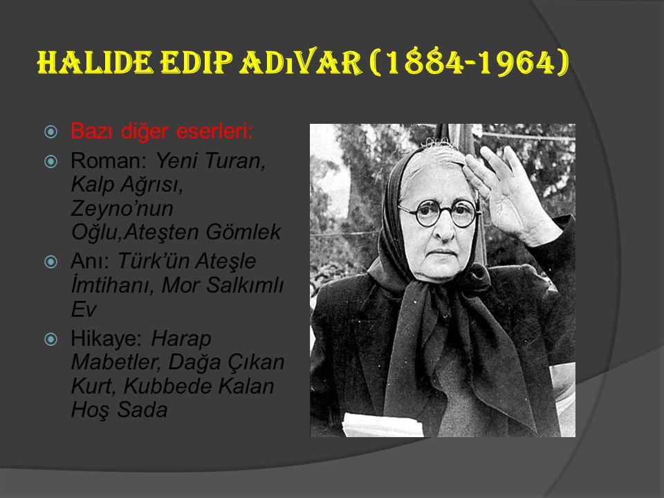 Halide Edip Ad ı var (1884-1964)  Daha çok İngiliz Edebiyatı'ndaki romanlardan etkilenen sanatçının eserlerini; kadın psikolojisine eğildiği romanlar
