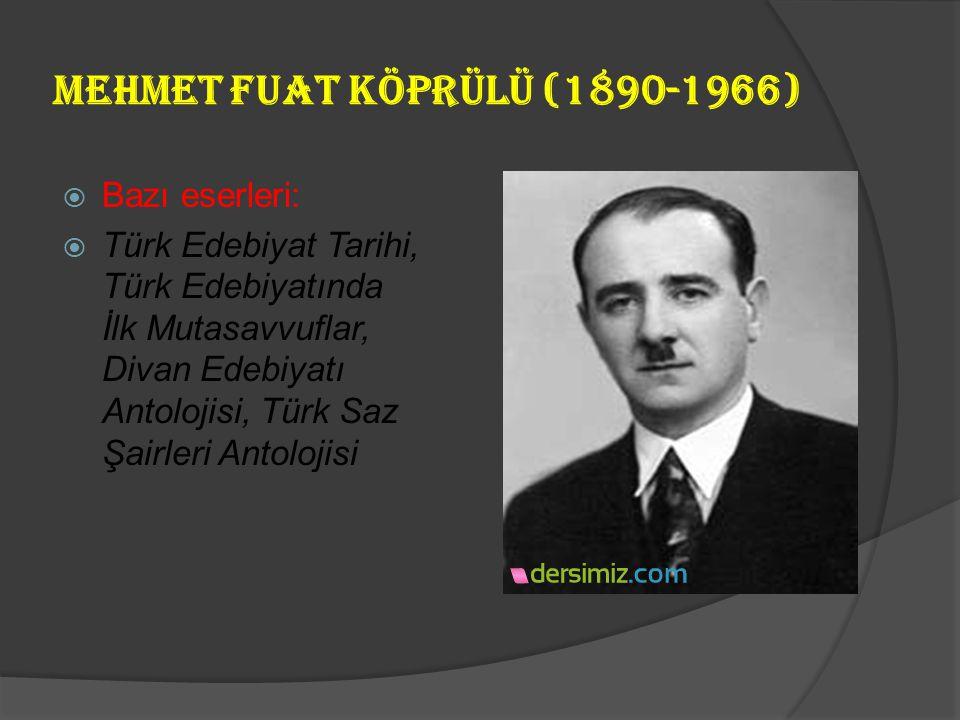 Mehmet Fuat Köprülü (1890-1966)  Türk Edebiyatı araştırmalarını sistemleştiren ve edebiyat tarihçisi olarak ün kazanan sanatçının eserleri de bu yold