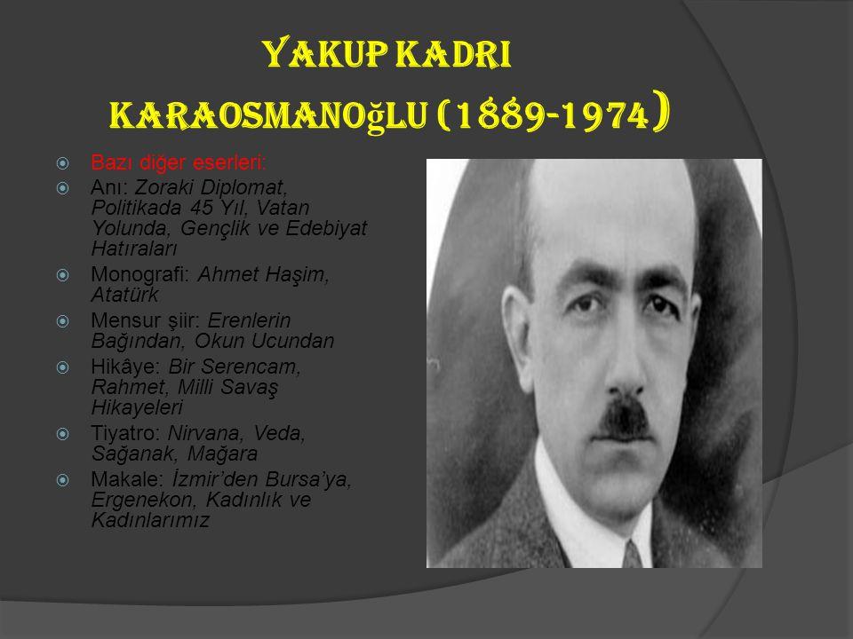 yakup Kadri Karaosmano ğ lu (1889-1974)  Bazı eserleri ve içerikleri:  Hep O Şarkı - Abdülaziz döneminin yaşamı  Bir Sürgün - II. Abdülhamit'in bas