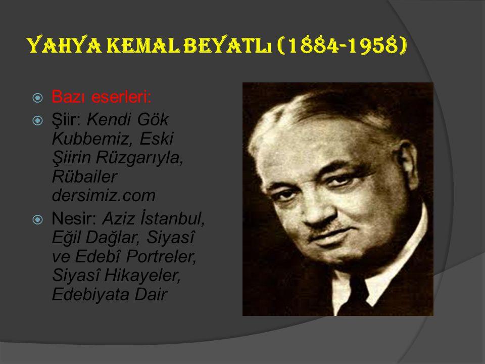 Yahya Kemal Beyatl ı (1884-1958)  Belirli bir topluluğa katılmamış özgür bir şairdir, her dönemde örnek şiirleri vardır. Neoklasik eğilimli yazarın k