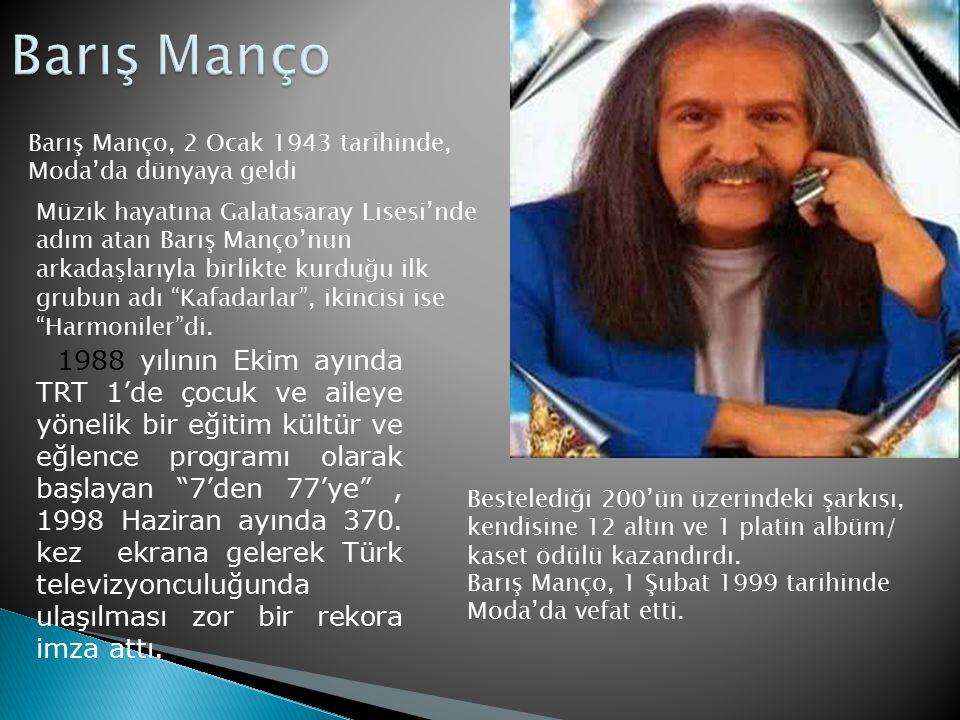 Barış Manço, 2 Ocak 1943 tarihinde, Moda'da dünyaya geldi Müzik hayatına Galatasaray Lisesi'nde adım atan Barış Manço'nun arkadaşlarıyla birlikte kurd