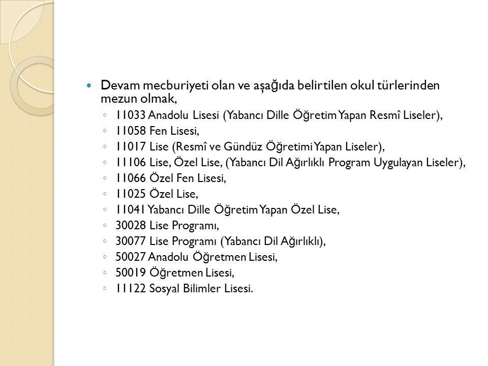 Devam mecburiyeti olan ve aşa ğ ıda belirtilen okul türlerinden mezun olmak, ◦ 11033 Anadolu Lisesi (Yabancı Dille Ö ğ retim Yapan Resmî Liseler), ◦ 1