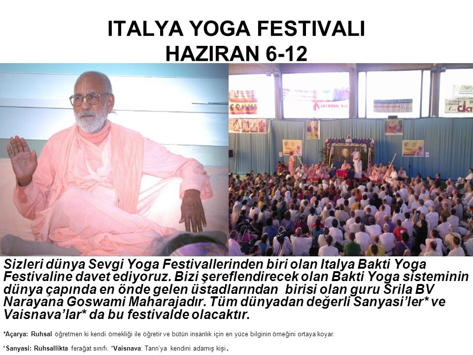 ITALYA YOGA FESTIVALI HAZIRAN 6-12 Sizleri dünya Sevgi Yoga Festivallerinden biri olan Italya Bakti Yoga Festivaline davet ediyoruz.