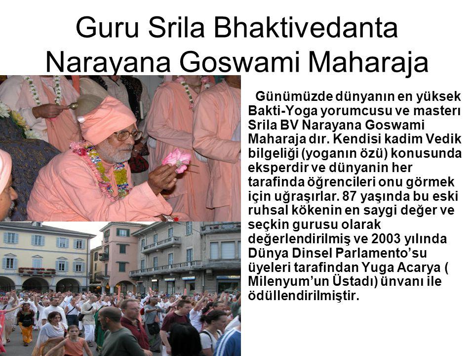 Guru Srila Bhaktivedanta Narayana Goswami Maharaja Günümüzde dünyanın en yüksek Bakti-Yoga yorumcusu ve masterı Srila BV Narayana Goswami Maharaja dır.