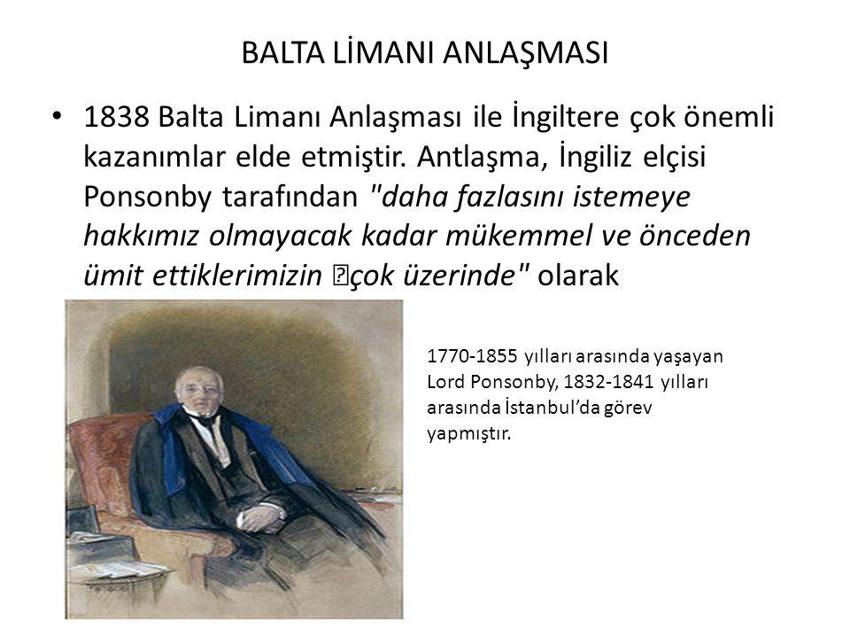 BALTA LİMANI ANLAŞMASI 1838 Balta Limanı Anlaşması ile İngiltere çok önemli kazanımlar elde etmiştir. Antlaşma, İngiliz elçisi Ponsonby tarafından