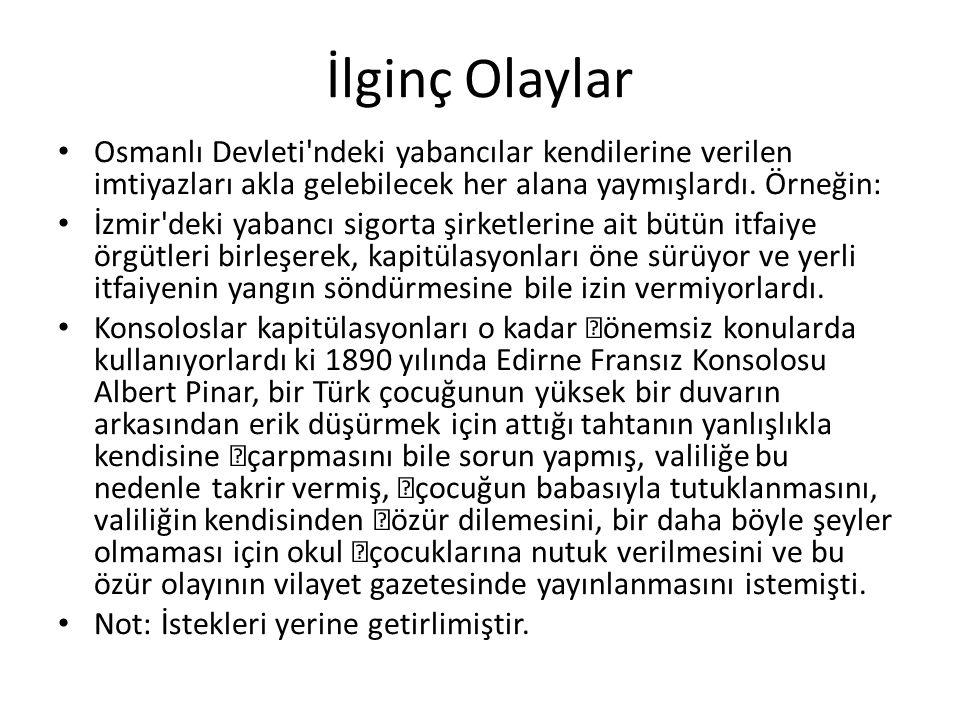 İlginç Olaylar Osmanlı Devleti'ndeki yabancılar kendilerine verilen imtiyazları akla gelebilecek her alana yaymışlardı. Örneğin: İzmir'deki yabancı si