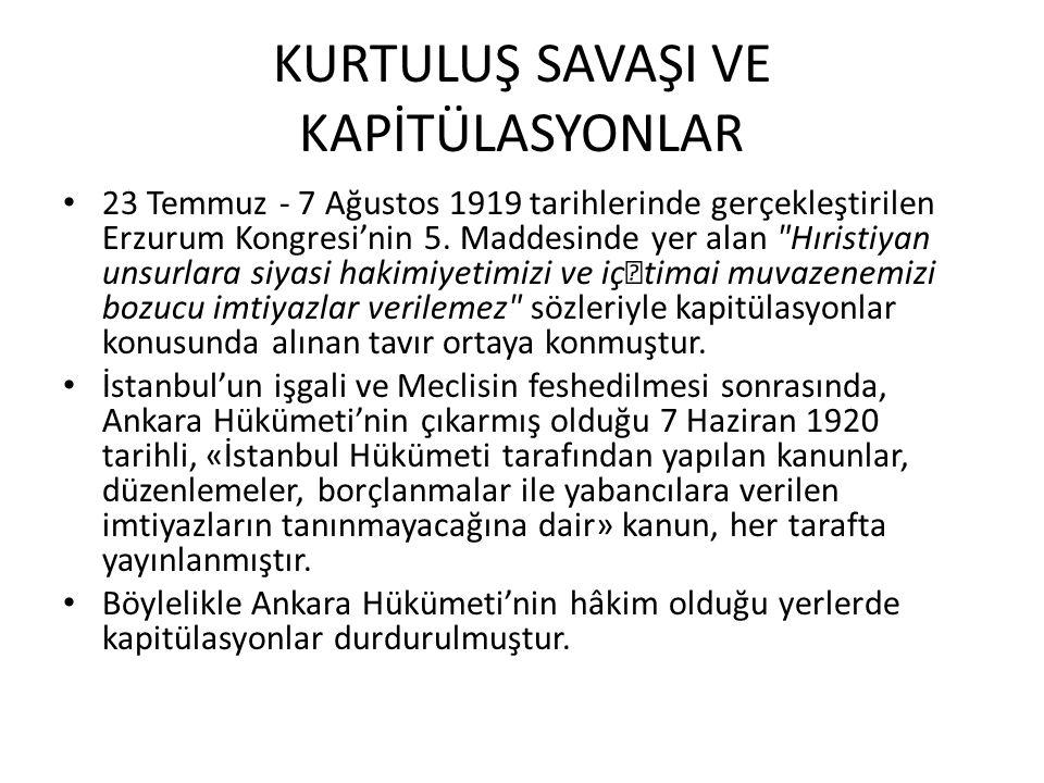 KURTULUŞ SAVAŞI VE KAPİTÜLASYONLAR 23 Temmuz - 7 Ağustos 1919 tarihlerinde gerçekleştirilen Erzurum Kongresi'nin 5. Maddesinde yer alan