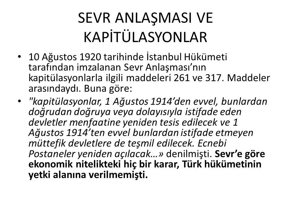 SEVR ANLAŞMASI VE KAPİTÜLASYONLAR 10 Ağustos 1920 tarihinde İstanbul Hükümeti tarafından imzalanan Sevr Anlaşması'nın kapitülasyonlarla ilgili maddele