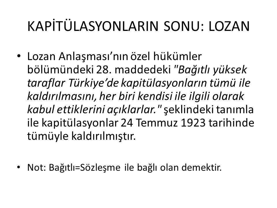 KAPİTÜLASYONLARIN SONU: LOZAN Lozan Anlaşması'nın özel hükümler bölümündeki 28. maddedeki