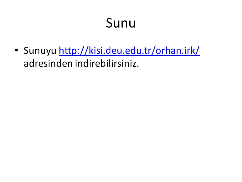 Sunu Sunuyu http://kisi.deu.edu.tr/orhan.irk/ adresinden indirebilirsiniz.http://kisi.deu.edu.tr/orhan.irk/
