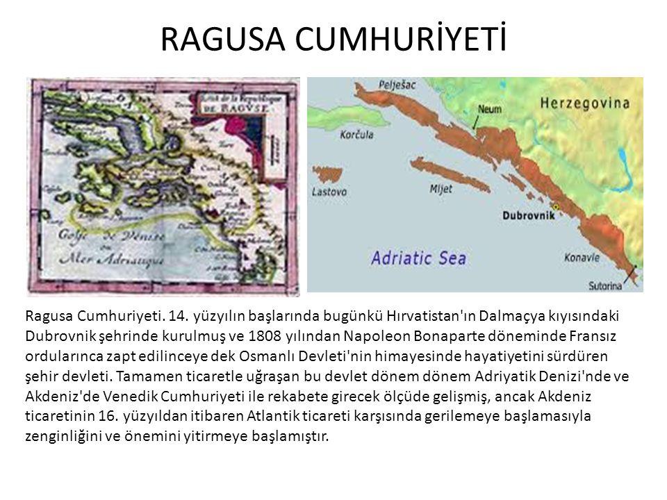 RAGUSA CUMHURİYETİ Ragusa Cumhuriyeti. 14. yüzyılın başlarında bugünkü Hırvatistan'ın Dalmaçya kıyısındaki Dubrovnik şehrinde kurulmuş ve 1808 yılında
