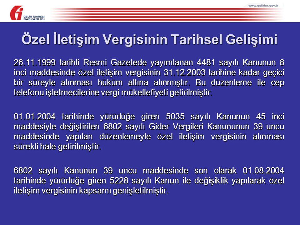 Özel İletişim Vergisinin Tarihsel Gelişimi 26.11.1999 tarihli Resmi Gazetede yayımlanan 4481 sayılı Kanunun 8 inci maddesinde özel iletişim vergisinin 31.12.2003 tarihine kadar geçici bir süreyle alınması hüküm altına alınmıştır.