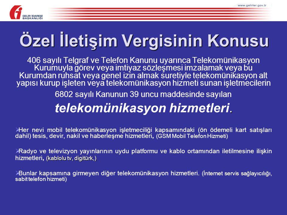 Özel İletişim Vergisinin Konusu 406 sayılı Telgraf ve Telefon Kanunu uyarınca Telekomünikasyon Kurumuyla görev veya imtiyaz sözleşmesi imzalamak veya bu Kurumdan ruhsat veya genel izin almak suretiyle telekomünikasyon alt yapısı kurup işleten veya telekomünikasyon hizmeti sunan işletmecilerin 6802 sayılı Kanunun 39 uncu maddesinde sayılan.