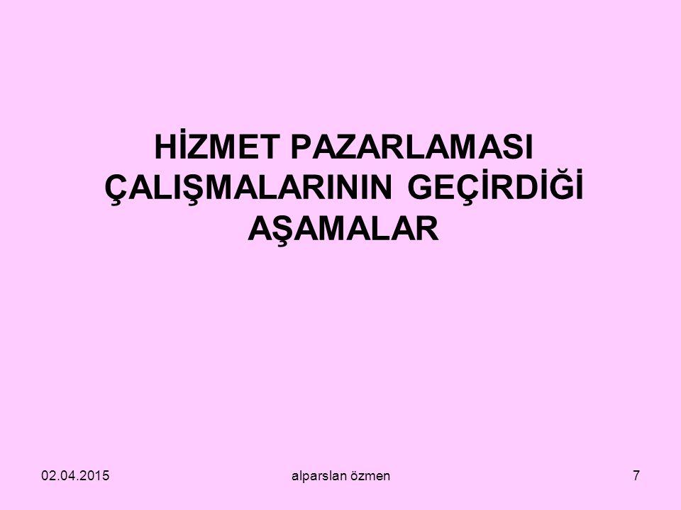HİZMET PAZARLAMASI ÇALIŞMALARININ GEÇİRDİĞİ AŞAMALAR 02.04.2015alparslan özmen7