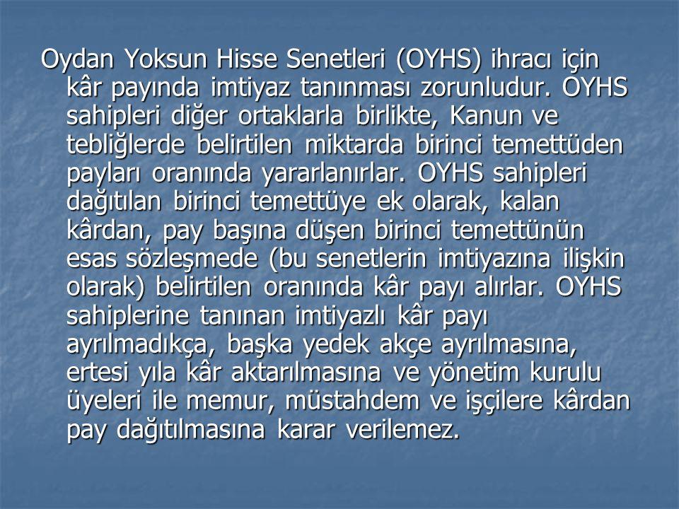 Oydan Yoksun Hisse Senetleri (OYHS) ihracı için kâr payında imtiyaz tanınması zorunludur.