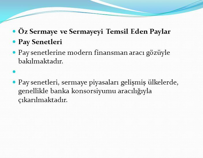 Öz Sermaye ve Sermayeyi Temsil Eden Paylar Pay Senetleri Pay senetlerine modern finansman aracı gözüyle bakılmaktadır. Pay senetleri, sermaye piyasala