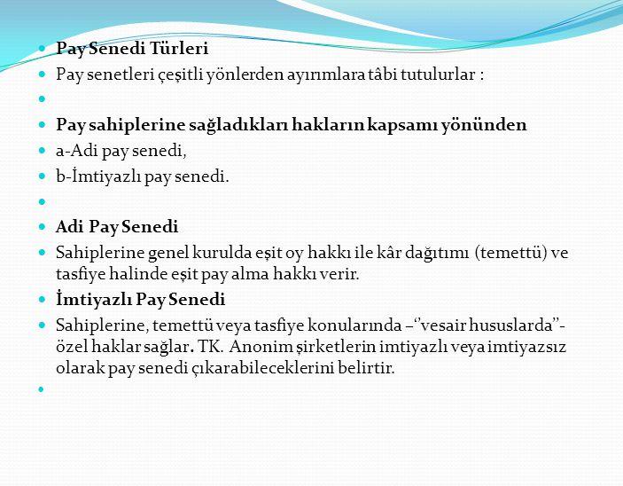 Pay Senedi Türleri Pay senetleri çeşitli yönlerden ayırımlara tâbi tutulurlar : Pay sahiplerine sağladıkları hakların kapsamı yönünden a-Adi pay sened