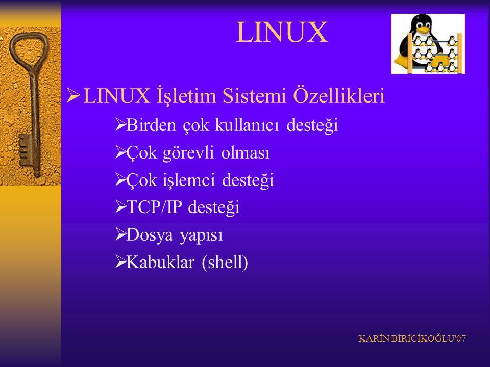 KARİN BİRİCİKOĞLU'07  LINUX İşletim Sistemi Özellikleri  Birden çok kullanıcı desteği  Çok görevli olması  Çok işlemci desteği  TCP/IP desteği 