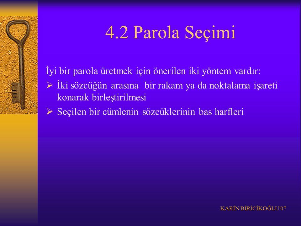 KARİN BİRİCİKOĞLU'07 4.2 Parola Seçimi İyi bir parola üretmek için önerilen iki yöntem vardır:  İki sözcüğün arasına bir rakam ya da noktalama işaret