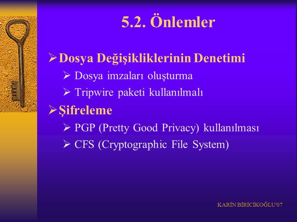 KARİN BİRİCİKOĞLU'07 5.2. Önlemler  Dosya Değişikliklerinin Denetimi  Dosya imzaları oluşturma  Tripwire paketi kullanılmalı  Şifreleme  PGP (Pre