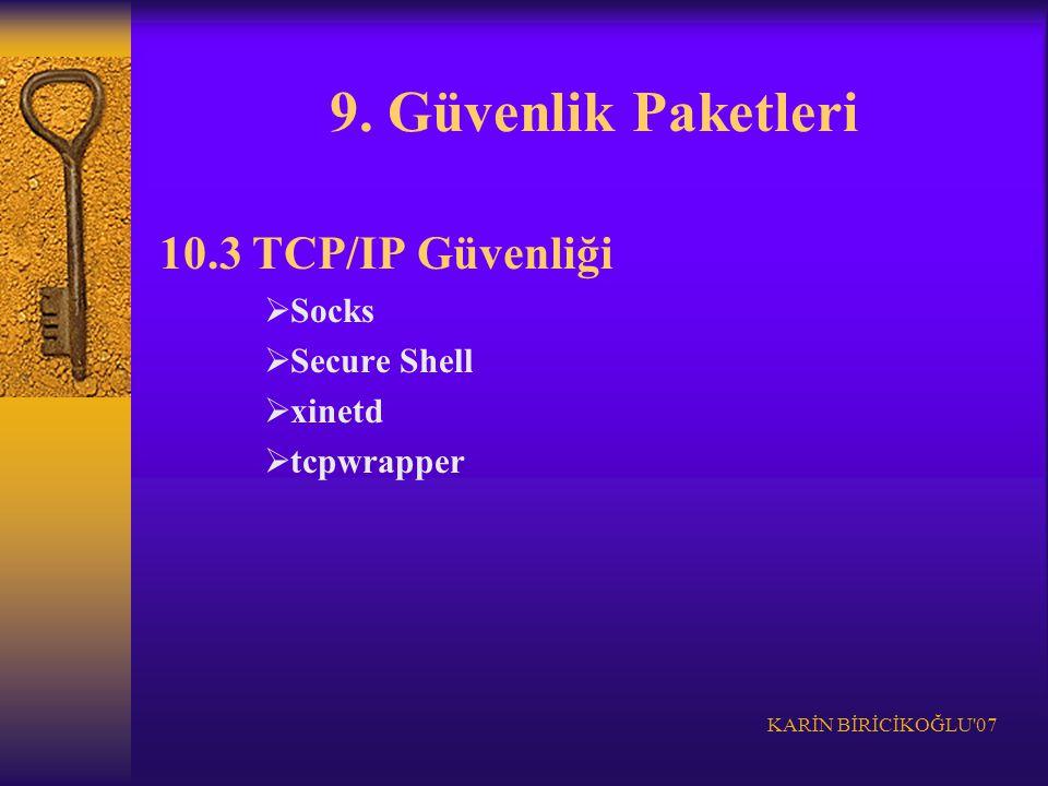 KARİN BİRİCİKOĞLU'07 9. Güvenlik Paketleri 10.3 TCP/IP Güvenliği  Socks  Secure Shell  xinetd  tcpwrapper