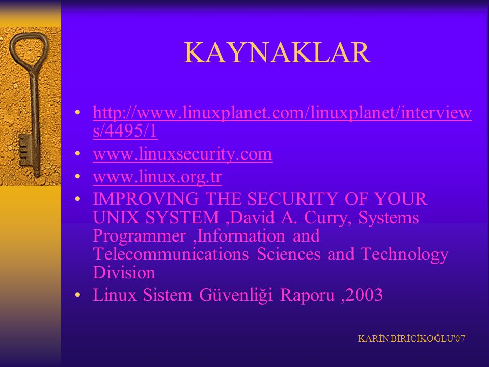 KARİN BİRİCİKOĞLU'07 KAYNAKLAR http://www.linuxplanet.com/linuxplanet/interview s/4495/1http://www.linuxplanet.com/linuxplanet/interview s/4495/1 www.