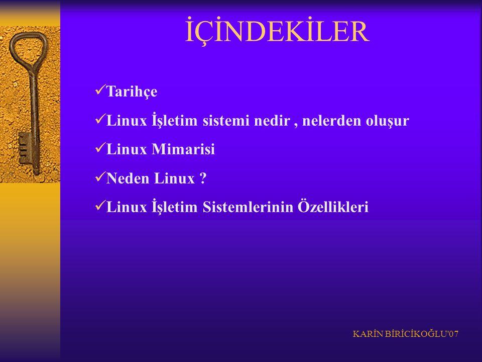 KARİN BİRİCİKOĞLU'07 İÇİNDEKİLER Tarihçe Linux İşletim sistemi nedir, nelerden oluşur Linux Mimarisi Neden Linux ? Linux İşletim Sistemlerinin Özellik
