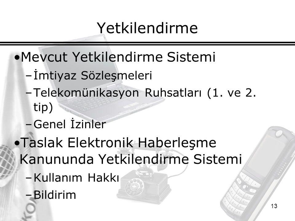 13 Yetkilendirme Mevcut Yetkilendirme Sistemi –İmtiyaz Sözleşmeleri –Telekomünikasyon Ruhsatları (1.