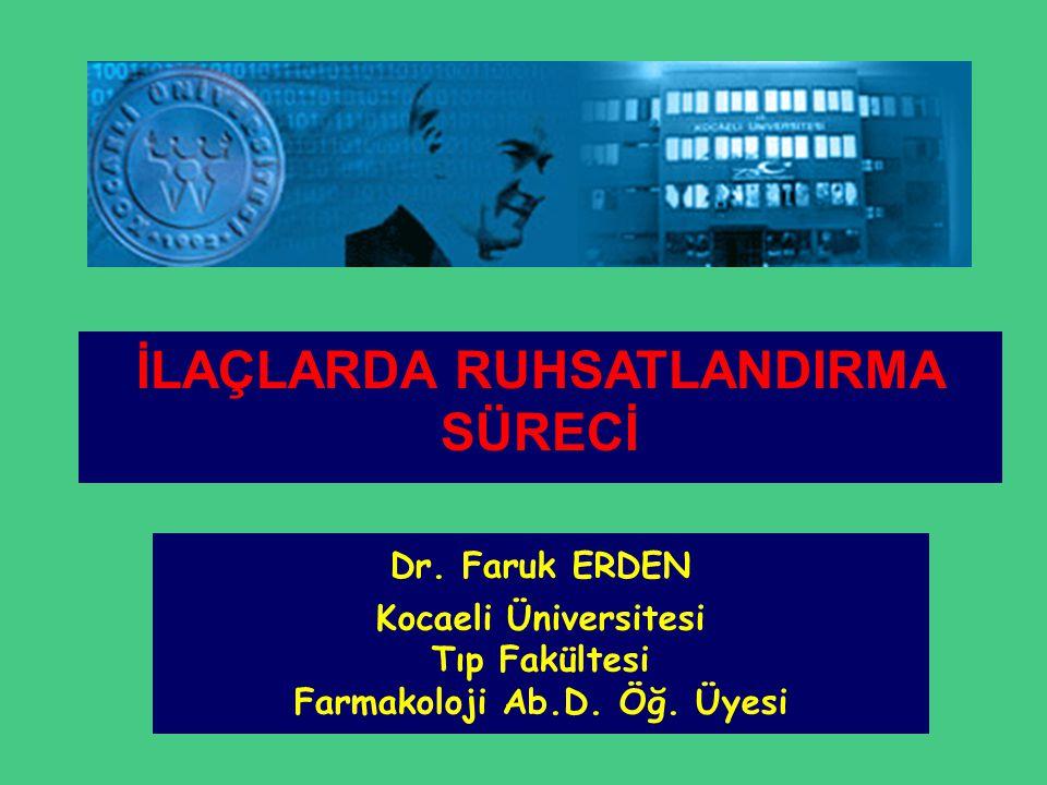 Dr. Faruk ERDEN Kocaeli Üniversitesi Tıp Fakültesi Farmakoloji Ab.D. Öğ. Üyesi İLAÇLARDA RUHSATLANDIRMA SÜRECİ