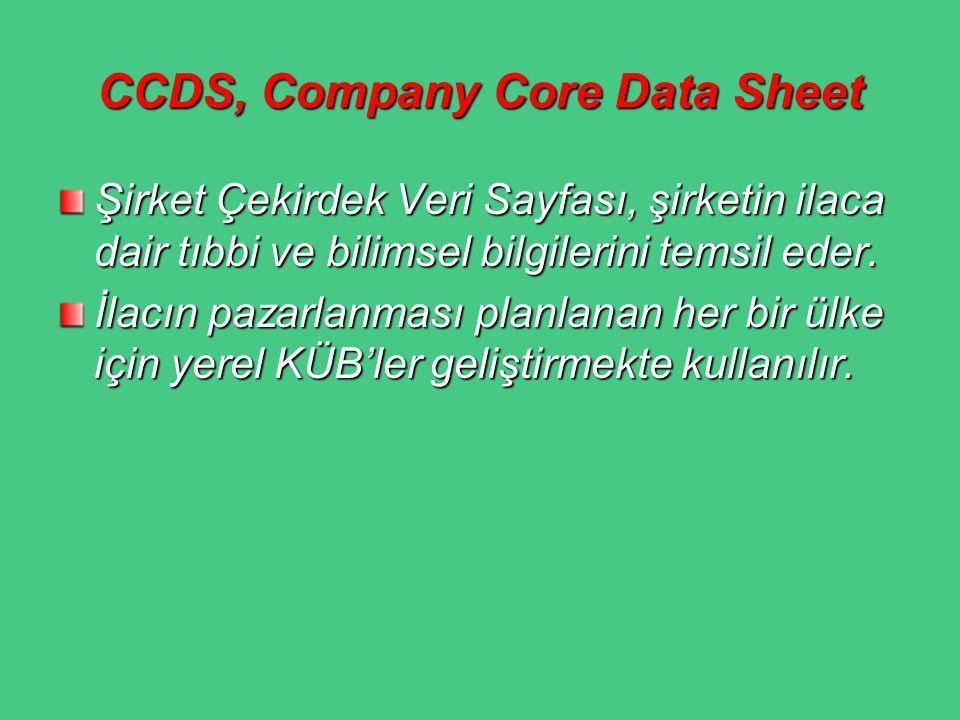CCDS, Company Core Data Sheet Şirket Çekirdek Veri Sayfası, şirketin ilaca dair tıbbi ve bilimsel bilgilerini temsil eder. İlacın pazarlanması planlan