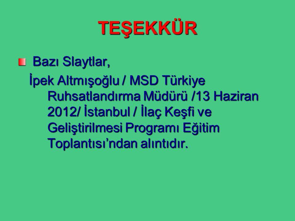TEŞEKKÜR Bazı Slaytlar, Bazı Slaytlar, İpek Altmışoğlu / MSD Türkiye Ruhsatlandırma Müdürü /13 Haziran 2012/ İstanbul / İlaç Keşfi ve Geliştirilmesi P