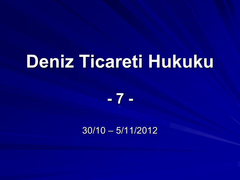 Deniz Ticareti Hukuku - 7 - 30/10 – 5/11/2012.