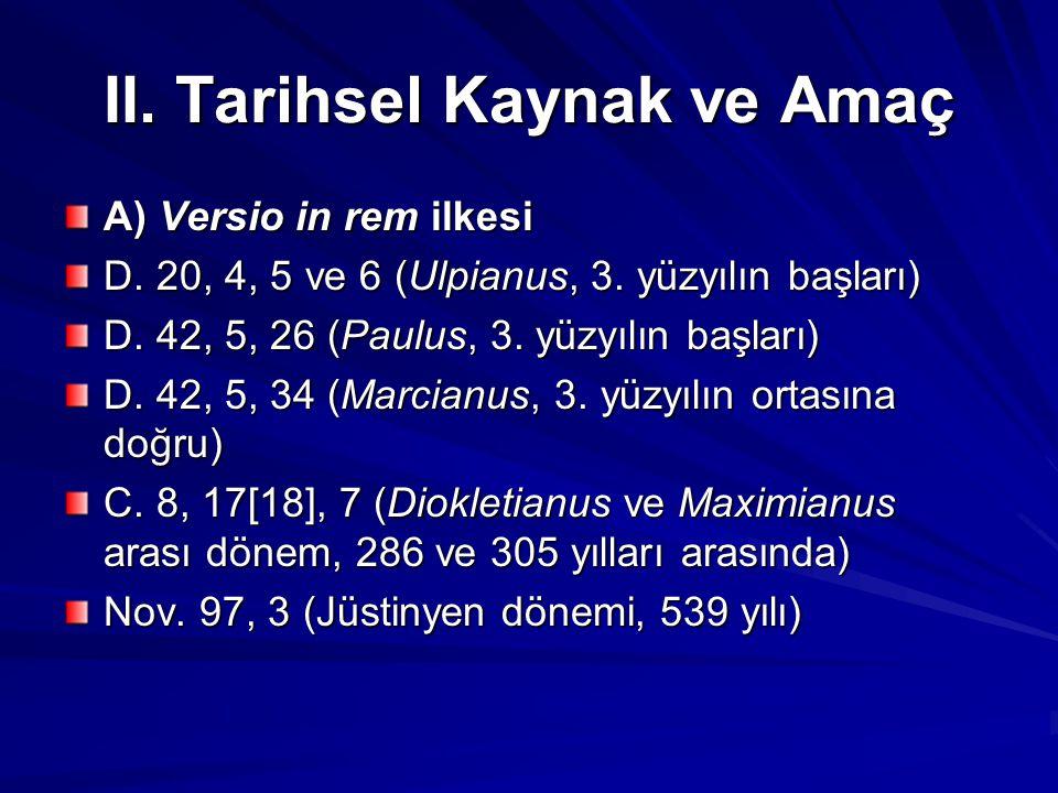 II.Tarihsel Kaynak ve Amaç A) Versio in rem ilkesi D.