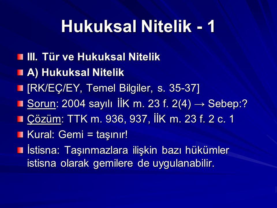 Hukuksal Nitelik - 1 III.Tür ve Hukuksal Nitelik A) Hukuksal Nitelik [RK/EÇ/EY, Temel Bilgiler, s.