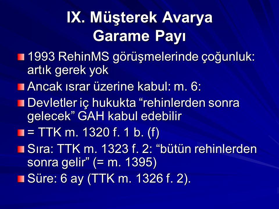 """IX. Müşterek Avarya Garame Payı 1993 RehinMS görüşmelerinde çoğunluk: artık gerek yok Ancak ısrar üzerine kabul: m. 6: Devletler iç hukukta """"rehinlerd"""