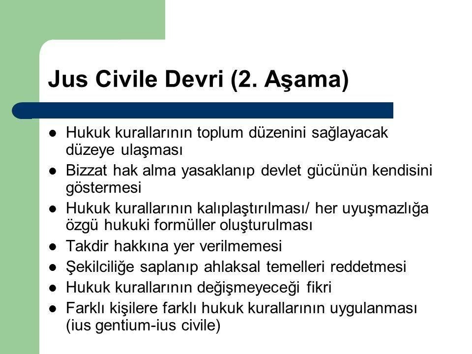 Jus Civile Devri (2. Aşama) Hukuk kurallarının toplum düzenini sağlayacak düzeye ulaşması Bizzat hak alma yasaklanıp devlet gücünün kendisini gösterme