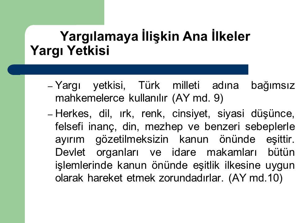 Yargılamaya İlişkin Ana İlkeler Yargı Yetkisi – Yargı yetkisi, Türk milleti adına bağımsız mahkemelerce kullanılır (AY md. 9) – Herkes, dil, ırk, renk