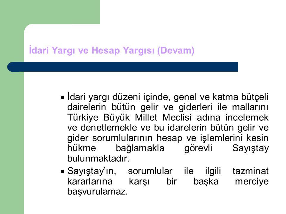 İdari Yargı ve Hesap Yargısı (Devam) İdari yargı düzeni içinde, genel ve katma bütçeli dairelerin bütün gelir ve giderleri ile mallarını Türkiye Büyük